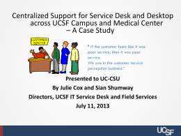 "Centralized Support for Service Desk and Desktop across UCSF Campus and Medical Center – A Case Study "" If the customer feels like."