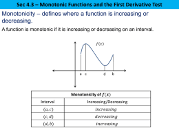 Sec 4.3 – Monotonic Functions and the First Derivative Test Monotonicity – defines where a function is increasing or decreasing. A function is.
