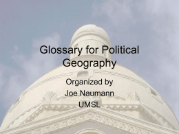 Glossary for Political Geography Organized by Joe Naumann UMSL Master Directory • Select a letter below to go to that section. • .