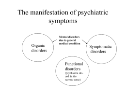 The manifestation of psychiatric symptoms  Organic disorders  Mental disorders due to general medical condition  Functional disorders (psychiatric disord. in the narrow sense)  Symptomatic disorders.