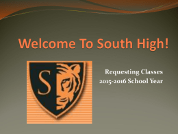 Requesting Classes 2015-2016 School Year South High Counseling Team Counselors  Don Dilla  • Christina Rates & Ann  Kellogg: College and Career Center Coordinators   Kim Friesen  