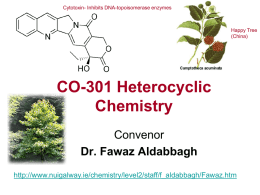 Cytotoxin- Inhibits DNA-topoisomerase enzymes  Happy Tree (China)  CO-301 Heterocyclic Chemistry Convenor Dr. Fawaz Aldabbagh http://www.nuigalway.ie/chemistry/level2/staff/f_aldabbagh/Fawaz.htm Definition:  Heterocyclic compounds are organic compounds that contain a ring structure containing atoms in addition.