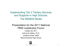 Implementing Tier 3 Tertiary Services and Supports in High Schools: The RENEW Model  Presentation for the 2011 National PBIS Leadership Forum October 28, 2011 JoAnne M.