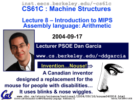 inst.eecs.berkeley.edu/~cs61c  CS61C : Machine Structures Lecture 8 – Introduction to MIPS Assembly language: Arithmetic  2004-09-17 Lecturer PSOE Dan Garcia www.cs.berkeley.edu/~ddgarcia Invention…Nouse! A Canadian inventor designed a replacement for the mouse.