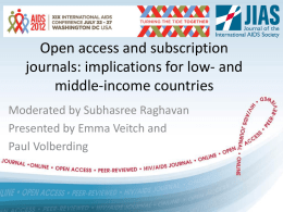 Open access and subscription journals: implications for low- and middle-income countries Moderated by Subhasree Raghavan Presented by Emma Veitch and Paul Volberding.
