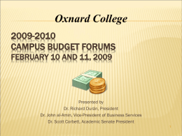 Oxnard College 2009-2010 CAMPUS BUDGET FORUMS FEBRUARY 10 AND 11, 2009  Presented by Dr. Richard Durán, President Dr.