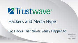 "Hackers and Media Hype Big Hacks That Never Really Happened Presented by: C.Thomas ""Space Rogue"" © 2012"