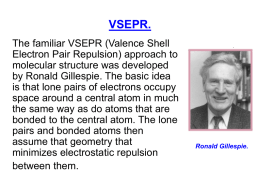 VSEPR. The familiar VSEPR (Valence Shell Electron Pair Repulsion) approach to molecular structure was developed by Ronald Gillespie.