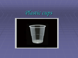 Plastic cups HOW TO MAKE CUPS HOW ARE PLASTIC CUPS USED.