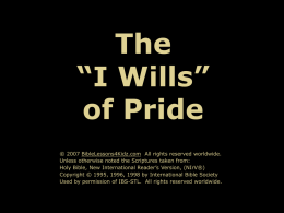"The ""I Wills"" of Pride © 2007 BibleLessons4Kidz.com All rights reserved worldwide. Unless otherwise noted the Scriptures taken from: Holy Bible, New International Reader's Version,"