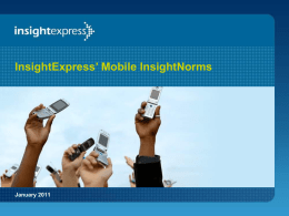 InsightExpress' Mobile InsightNorms  January 2011 The study used norms developed in online ad testing as a benchmark to draw conclusions around.