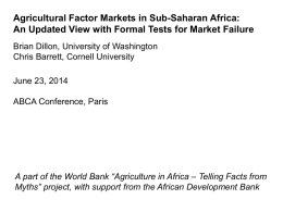 Agricultural Factor Markets in Sub-Saharan Africa: An Updated View with Formal Tests for Market Failure Brian Dillon, University of Washington Chris Barrett, Cornell.