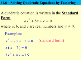 11.6 – Solving Quadratic Equations by Factoring  A quadratic equation is written in the Standard Form,ax  bx  c  0  where.