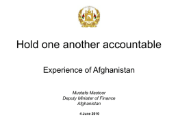 Hold one another accountable Experience of Afghanistan Mustafa Mastoor Deputy Minister of Finance Afghanistan 4 June 2010