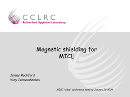 "Magnetic shielding for MICE James Rochford Yury Ivanvushenkov MICE ""video"" conference meeting January 28 2004"