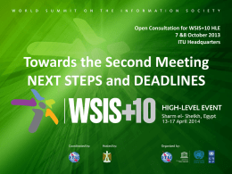 Open Consultation for WSIS+10 HLE 7 &8 October 2013 ITU Headquarters  Towards the Second Meeting NEXT STEPS and DEADLINES.