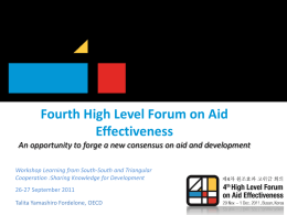 Fourth High Level Forum on Aid Effectiveness An opportunity to forge a new consensus on aid and development Workshop Learning from South-South and.