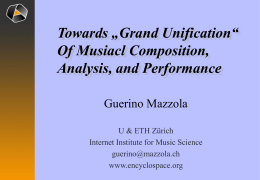 "Towards ""Grand Unification"" Of Musiacl Composition, Analysis, and Performance Guerino Mazzola U & ETH Zürich Internet Institute for Music Science guerino@mazzola.ch www.encyclospace.org."