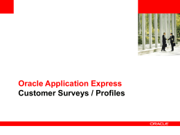 Oracle Application Express Customer Surveys / Profiles Customer Surveys  © 2009 Oracle Corporation.