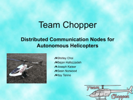 Team Chopper Distributed Communication Nodes for Autonomous Helicopters Shirley Choi Bejan Hafezzadeh Joseph Kaiser Sean Norwood Itay Tenne.