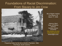 Foundations of Racial Discrimination: From Slavery to Jim Crow Bill of Rights Institute Fort Wayne, IN March 17, 2009  Artemus Ward Dept.