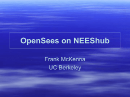 OpenSees on NEEShub Frank McKenna UC Berkeley Bell's Law Bell's Law of Computer Class formation was discovered about 1972.