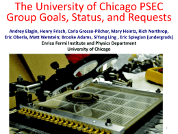 The University of Chicago PSEC Group Goals, Status, and Requests Andrey Elagin, Henry Frisch, Carla Grosso-Pilcher, Mary Heintz, Rich Northrop, Eric Oberla, Matt.