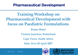 Pharmaceutical Development  Training Workshop on Pharmaceutical Development with focus on Paediatric Formulations Protea Hotel Victoria Junction, Waterfront  Cape Town, South Africa Date: 16 to 20 April 2007 |  Slide.