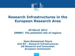 Research Infrastructures in the European Research Area 29 March 2012 EMBRC: The potential role of regions  Jean-Emmanuel Faure  Unit B3 – Research Infrastructures DG Research and.