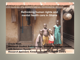 Rethinking human rights and mental health care in Ghana  Ursula Read, Research Student Anthropology, University College London with Solomon Nyame, Research Assistant, Kintampo Health Research.