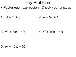 Day Problems • Factor each expression. Check your answer.  1. r2 + 4r + 3  2.