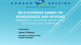 2015 STATEWIDE SUMMIT ON HOMELESSNESS AND HOUSING  EMERGENCY SOLUTIONS GRANT (ESG): OUTCOMES AND OVERVIEWS Presented by  James Chiselom Emergency Solutions Grant Program Manager.