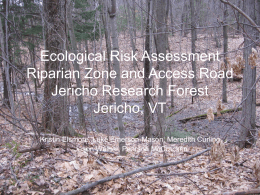 Ecological Risk Assessment Riparian Zone and Access Road Jericho Research Forest Jericho, VT Kristin Elsmore, Luke Emerson-Mason, Meredith Curling, Jason Weiner, Pearson McCracken.
