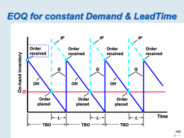 EOQ for constant Demand & LeadTime IP  On-hand inventory  IP Order received  Order received  Q  Order received  Order received  Q  OH  OH  IP  Q  OH  R Order placed  Order placed L  TBO  Order placed L  TBO  L  Time  TBO 12 – 1 Impact of lead time and uncertainty in demand   Lead time has NO.