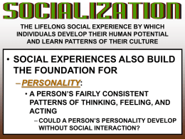 THE LIFELONG SOCIAL EXPERIENCE BY WHICH INDIVIDUALS DEVELOP THEIR HUMAN POTENTIAL AND LEARN PATTERNS OF THEIR CULTURE  • SOCIAL EXPERIENCES ALSO BUILD THE FOUNDATION.
