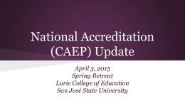 National Accreditation (CAEP) Update April 3, 2015 Spring Retreat Lurie College of Education San José State University.