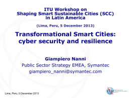 ITU Workshop on Shaping Smart Sustainable Cities (SCC) in Latin America (Lima, Peru, 5 December 2013)  Transformational Smart Cities: cyber security and resilience Giampiero Nanni Public Sector.