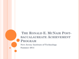 THE RONALD E. MCNAIR POSTBACCALAUREATE ACHIEVEMENT PROGRAM New Jersey Institute of Technology Summer 2014