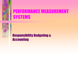 PERFORMANCE MEASUREMENT SYSTEMS  Responsibility Budgeting & Accounting The Rise of Bureaucracy Perfected by Prussians during 19th Century – detailed centralized materials requirements and logistical planning (input.