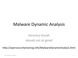 "Malware Dynamic Analysis Veronica Kovah vkovah.ost at gmail http://opensecuritytraining.info/MalwareDynamicAnalysis.html See notes for citation All materials is licensed under a Creative Commons ""Share Alike"" license http://creativecommons.org/licenses/by-sa/3.0/  See notes."