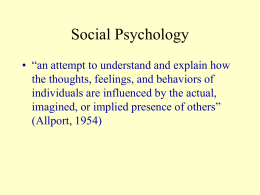 "Social Psychology • ""an attempt to understand and explain how the thoughts, feelings, and behaviors of individuals are influenced by the actual, imagined, or."
