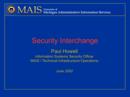 Security Interchange Paul Howell Information Systems Security Officer MAIS / Technical Infrastructure Operations June 2002