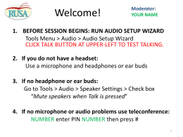 Welcome!  Moderator: YOUR NAME  1. BEFORE SESSION BEGINS: RUN AUDIO SETUP WIZARD Tools Menu > Audio > Audio Setup Wizard CLICK TALK BUTTON AT UPPER-LEFT.