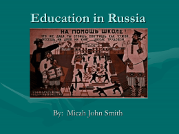 Education in Russia  By: Micah John Smith History of Russian Education • Russia's higher education system started with the foundation of the universities.