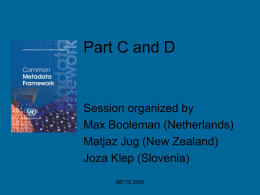 Part C and D  Session organized by Max Booleman (Netherlands) Matjaz Jug (New Zealand) Joza Klep (Slovenia) METIS 2008