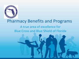 Pharmacy Benefits and Programs A true area of excellence for Blue Cross and Blue Shield of Florida.
