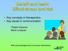 Benefit and harm: Effectiveness and risk • Key concepts in therapeutics • Key issues in communication I Ralph Edwards Marie Lindquist  With acknowledgements to Andrew Herxheimer.