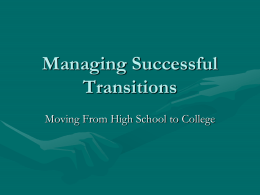 Managing Successful Transitions Moving From High School to College Workshop Goals Understand the major components of ADA and Section 504 or the Rehabilitation Act Become.