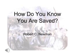 How Do You Know You Are Saved? Robert C. Newman Lordship Salvation Debate • In recent years there has been a debate over salvation,