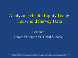 "Analyzing Health Equity Using Household Survey Data Lecture 3 Health Outcome #1: Child Survival  ""Analyzing Health Equity Using Household Survey Data"" Owen O'Donnell, Eddy."
